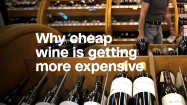 Why cheap wine is getting more expensive