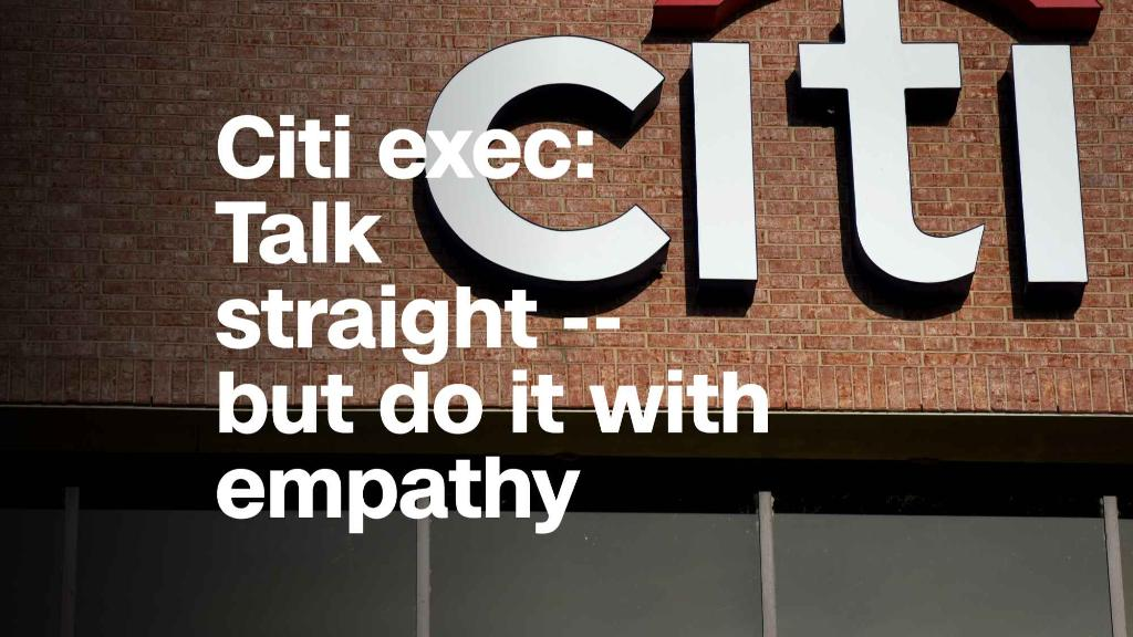 Citi exec: Talk straight -- but do it with empathy